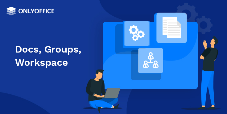ONLYOFFICE reorganized product portfolio: Docs, Groups, and Workspace