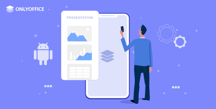 Meet ONLYOFFICE Documents 5.0.0 for Android with native presentation editor